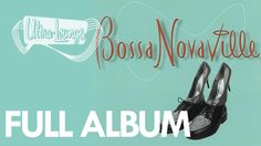 Ultra Lounge - Bossa nova Ville [FULL ALBUM]