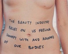 The beauty industry relies on us feeling unhappy with and shamed of our bodies