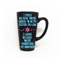 I smile because your going to be my sister-in-law, I laugh because your marrying to my brother - Coffee Mug, Sister-in-law, engagement gift by LEVinyl on Etsy