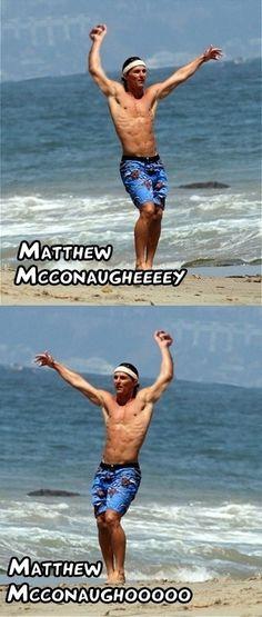 Matthew Mcconaugheeeey!