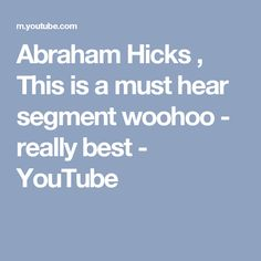 Abraham Hicks , This is a must hear segment woohoo - really best - YouTube