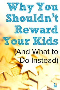 Most parents use a reward system for kids, from potty training to chores. Here's why you shouldn't reward your kids (and what to do instead)