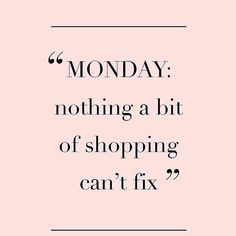 Girly quotes about shopping: monday Motivacional Quotes, Monday Quotes, Girly Quotes, Funny Quotes, Trust Quotes, Quotes Women, Pretty Quotes, Citations Shopping, Montag Motivation