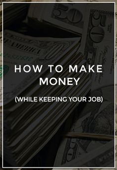Make More Money While Keeping Your Job #makemoney #extramoney #budget
