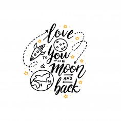 Love you to the moon and back Premium Ve. Hand Lettering Quotes, Calligraphy Quotes, Brush Lettering, Typography, Journal Quotes, Journal Pages, Back Drawing, Space Themed Nursery, Doodle Quotes