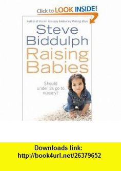 RAISING BABIES (9780007221929) STEVE BIDDULPH , ISBN-10: 0007221924  , ISBN-13: 978-0007221929 ,  , tutorials , pdf , ebook , torrent , downloads , rapidshare , filesonic , hotfile , megaupload , fileserve