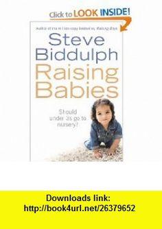 RAISING BABIES (9780007221929) STEVE BIDDULPH , ISBN-10: 0007221924  , ISBN-13: 978-0007221929 ,  , tutorials , pdf , ebook , torrent , downloads , rapidshare , filesonic , hotfile , megaupload , fileserve