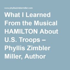 What I Learned From the Musical HAMILTON About U.S. Troops – Phyllis Zimbler Miller, Author