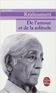 Amazon.fr - De l'amour et de la solitude - Krishnamurti - Livres