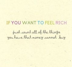 If you want to feel rich just count the things money can't buy