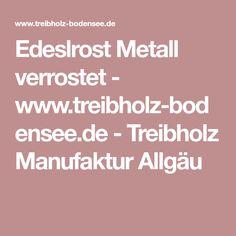 Edeslrost Metall verrostet - www.treibholz-bodensee.de - Treibholz Manufaktur Allgäu