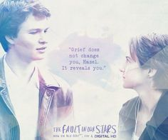 """""""Grief does not change you, Hazel Grace. It reveals you."""" -Augustus Waters, The Fault In Our Stars"""