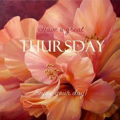 Have A Great Thursday, Enjoy Your Day! thursday thursday quotes happy thursday thursday pictures thursday quotes and sayings thursday images Thursday Greetings, Happy Thursday Quotes, Thankful Thursday, Morning Greetings Quotes, Morning Messages, Hello Thursday, Tuesday Wednesday, Have A Great Thursday, Good Morning Thursday