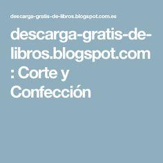 descarga-gratis-de-libros.blogspot.com: Corte y Confección