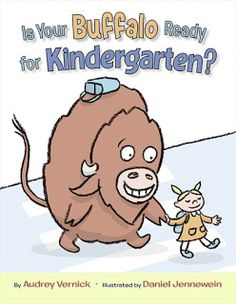 IS YOUR BUFFALO READY FOR KINDERGARTEN? by Audrey Vernick illustrated by Daniel Jennewein (Audrey Vernick's Five Favorite Back-to-School Books)