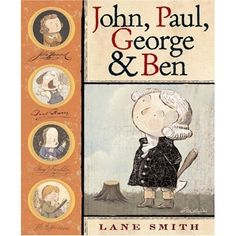 John, Paul, George & Ben  About how these four men, or as we call them or fore-fathers wrote the declaration of independence.  Good in the classroom when learning about amendments and how or why we have them.