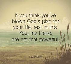 """""""If you think you've blown God's plan for your life, rest in this. You, my friend, are not that powerful."""" - Lisa Bevere More"""