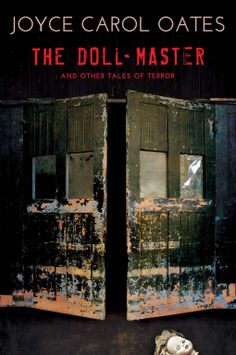 The Doll-Master and Other Tales of Terror | Joyce Carol Oates | 9780802124883 | NetGalley