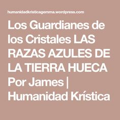 Los Guardianes de los Cristales LAS RAZAS AZULES DE LA TIERRA HUECA Por James | Humanidad Krística