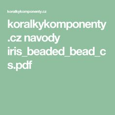 koralkykomponenty.cz navody iris_beaded_bead_cs.pdf