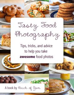 Tasty Food Photography - Tips, tricks, and advice to help you take awesome food pictures