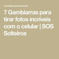 7 Gambiarras para tirar fotos incríveis com o celular | SOS Solteiros