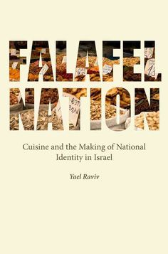 Falafel Nation: Cuisine and the Making of National Identity in Israel