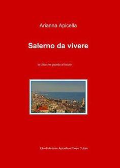 libro su Salerno e dintorni, costiera amalfitana e cilentana, con foto, storia, tradizioni, poesie, pensieri, ricette.