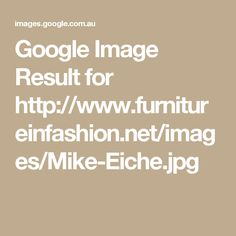 Google Image Result for http://www.furnitureinfashion.net/images/Mike-Eiche.jpg