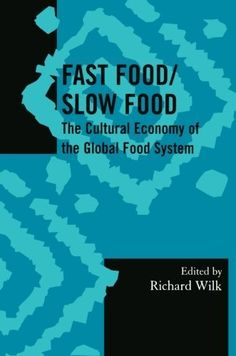 Fast Food/Slow Food: The Cultural Economy of the Global Food System (Society for Economic Anthropology Monograph Series) by Richard Wilk. $29.52. Publisher: AltaMira Press (August 24, 2006). Author: Richard Wilk