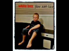 check out this song White boy, For ett liv