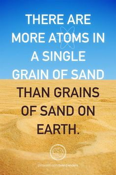 just a crazy science quote - There are more atoms in a single grain of sand than grains of sand on Earth. Science Quotes, Science Lessons, Science Experiments, Physical Science, Science Education, Earth Science, Science And Nature, Mind Blowing Quotes, Teaching Chemistry
