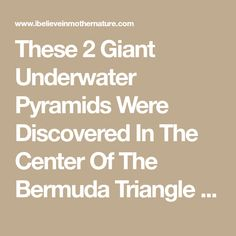 These 2 Giant Underwater Pyramids Were Discovered In The Center Of The Bermuda Triangle - I Believe In Mother Nature