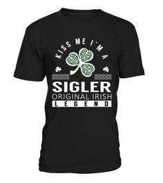 Kiss Me I am a SIGLER Original Irish Legend