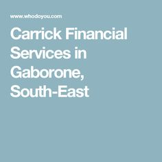 Carrick Financial Services in Gaborone, South-East