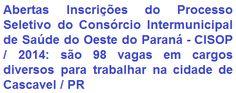 O Consórcio Intermunicipal de Saúde do Oeste do Paraná - CISOP, faz saber da realização de Processo Seletivo para a contratação de 98 (noventa e oito) servidores para o SIM-PARANÁ - Serviços Integrados de Saúde Mental do Paraná, sob o regime da CLT, com lotação na cidade de Cascavel / PR. As oportunidades são para candidatos em todos os Níveis de Escolaridade. As remunerações podem chegar a R$ 8.000,00.