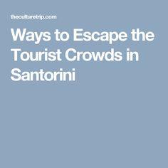 Ways to Escape the Tourist Crowds in Santorini