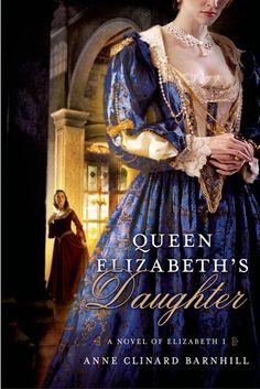 Queen Elizabeth's Daughter: A Novel of Elizabeth I by Anne Clindard Barnhill