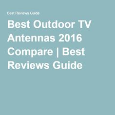 Best Outdoor TV Antennas 2016 Compare   Best Reviews Guide