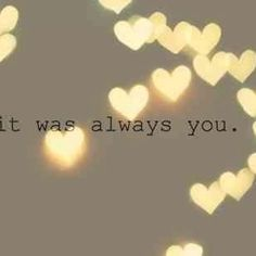 It was always you.