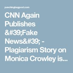 CNN Again Publishes 'Fake News' - Plagiarism Story on Monica Crowley is False