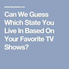 de562e721 Can We Guess Which State You Live In Based On Your Taste In TV