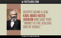 """Despite being a Jew, Karl Marx hated Judaism and said that """"money is the jealous god of Israel""""."""