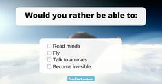 Which power would you choose? Personally, I'd pick talking to animals. I'd love to know what's going on in my dog's mind; although I'm not sure I'd want to hear what my cat is thin