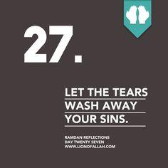lionofallah: Ramadan Reflections: Day Twenty Seven Let the tears wash away your sins. Ramadan 2016, Ramadan Tips, Ramadan Day, Islam Ramadan, Ramadan Images, Muslim Quotes, Islamic Quotes, Arabic Quotes, Ramadan Karim