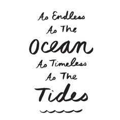 As endless as the ocean, as timeless as the tides. #quotes