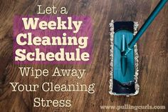 How to make a weekly cleaning schedule, and why it's great! #pullingcurls