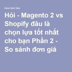 Hỏi - Magento 2 vs Shopify đâu là chọn lựa tốt nhất cho bạn Phần 2 - So sánh đơn giá ?