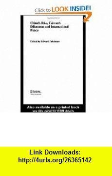 Chinas Rise, Taiwans Dilemmas and International Peace (Politics in Asia) (9780415701853) Edward Friedman , ISBN-10: 0415701856  , ISBN-13: 978-0415701853 ,  , tutorials , pdf , ebook , torrent , downloads , rapidshare , filesonic , hotfile , megaupload , fileserve