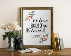 INSTANT DOWNLOAD Bible Verse Printable, flowers Scripture Print wall art decor anniversary wedding art inspirational quote - 1 John 4:19